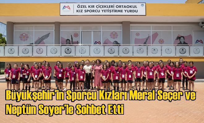 Büyükşehir'in Sporcu Kızları Meral Seçer ve Neptün Soyer'le Sohbet Etti