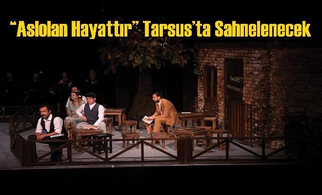 Aslolan Hayattır Tarsus'ta Sahnelenecek