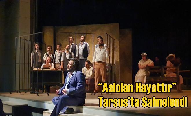 """Aslolan Hayattır"" Tarsus'ta Sahnelendi"