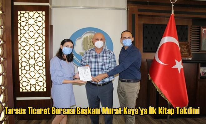 Tarsus Ticaret Borsası Başkanı Murat Kaya'ya İlk Kitap Takdimi