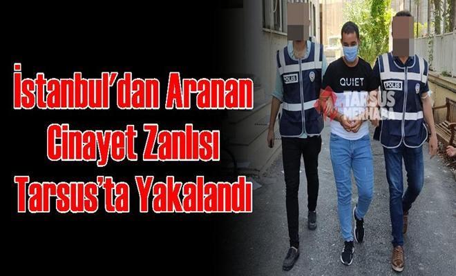 İstanbul'dan Aranan Cinayet Zanlısı Tarsus'ta Yakalandı