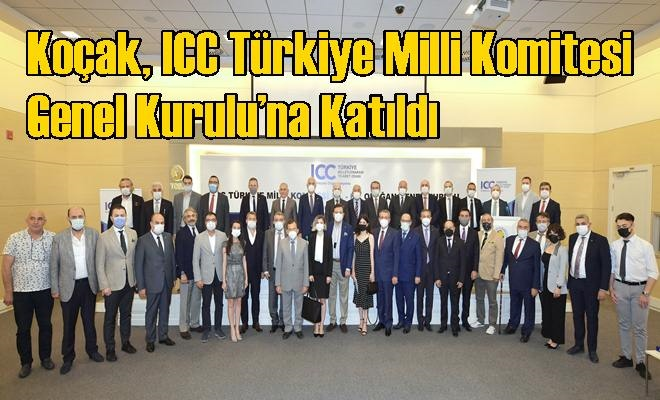 Koçak, ICC Türkiye Milli Komitesi Genel Kurulu'na Katıldı
