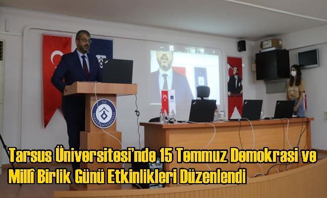 Tarsus Üniversitesi'nde 15 Temmuz Demokrasi ve Millî Birlik Günü Etkinlikleri Düzenlendi