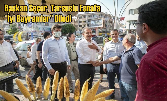 """Başkan Seçer, Tarsuslu Esnafa """"İyi Bayramlar"""" Diledi"""