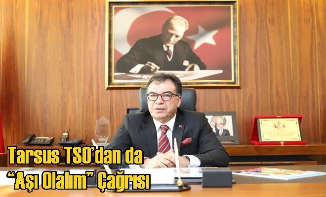 """Tarsus TSO'dan da """"Aşı Olalım"""" Çağrısı"""