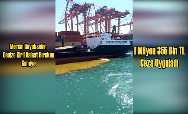 Mersin Büyükşehir, Denize Kirli Balast Bırakan Gemiye 1 Milyon 355 Bin TL Ceza Uyguladı