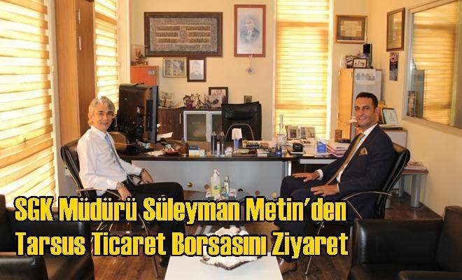 Süleyman Metin'den Tarsus Ticaret Borsasını Ziyaret
