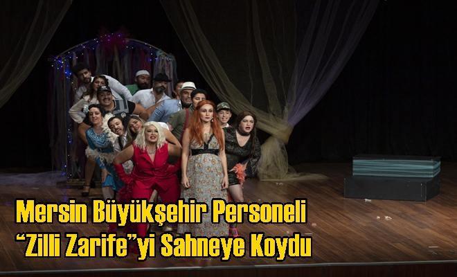 """Mersin Büyükşehir Personeli """"Zilli Zarife""""Yi Sahneye Koydu"""