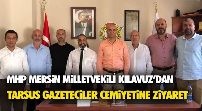 MHP Mersin Milletvekili Kılavuz ve Mersin İl Yönetiminden Tarsus Gazeteciler Cemiyetine Ziyaret
