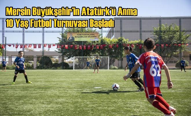 Mersin Büyükşehir'in Atatürk'ü Anma 10 Yaş Futbol Turnuvası Başladı