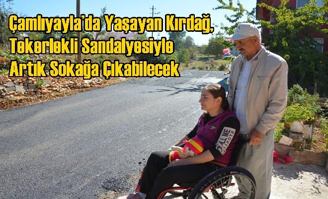 Çamlıyayla'da Yaşayan Kırdağ, Tekerlekli Sandalyesiyle Artık Sokağa Çıkabilecek