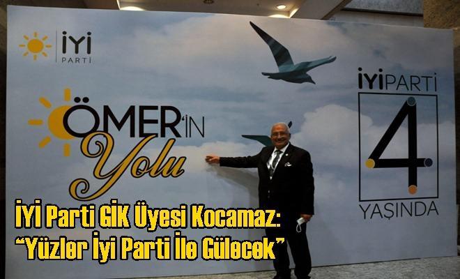 """İYİ Parti GİK Üyesi Kocamaz: """"Yüzler İyi Parti İle Gülecek"""""""