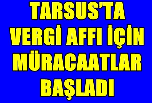 Tarsus'ta Vergi Affı İçin Müracaatlar Başladı